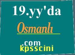 Osmanlı Devleti 19. Yüzyıl Islahatları ve Özellikleri