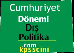 Cumhuriyet Dönemi Dış Politika ve Çıkmış KPSS Soruları