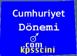 Cumhuriyet (İnkılaplar) Dönemi Anlatımı Çıkmış KPSS Soruları
