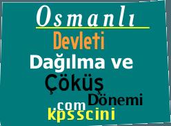 Osmanlı Devleti Dağılma ve Çöküş Dönemi ve Çıkmış Sorular